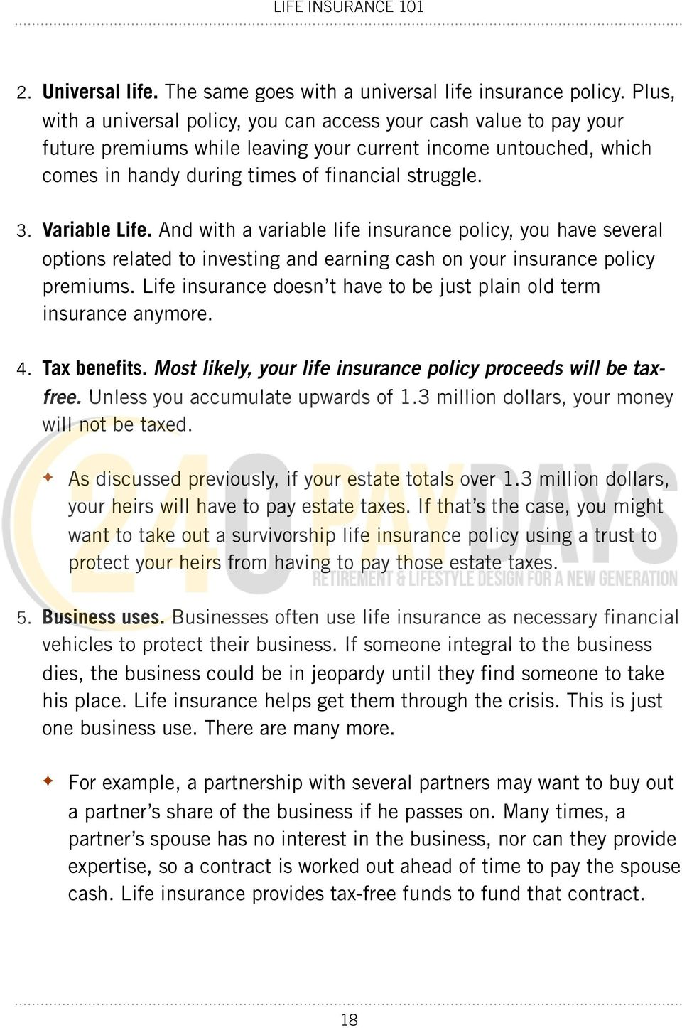 Variable Life. And with a variable life insurance policy, you have several options related to investing and earning cash on your insurance policy premiums.