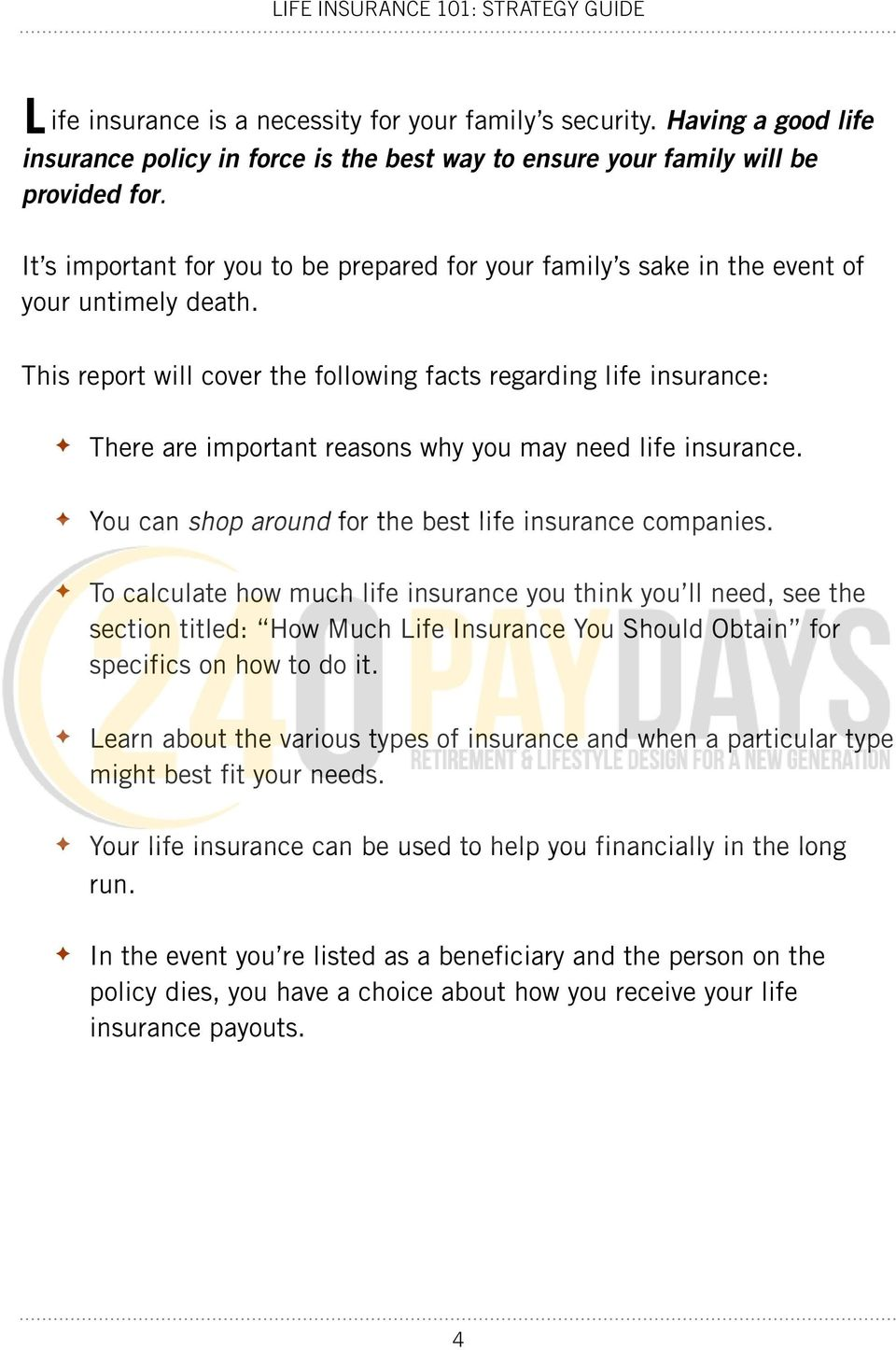 This report will cover the following facts regarding life insurance: There are important reasons why you may need life insurance. You can shop around for the best life insurance companies.