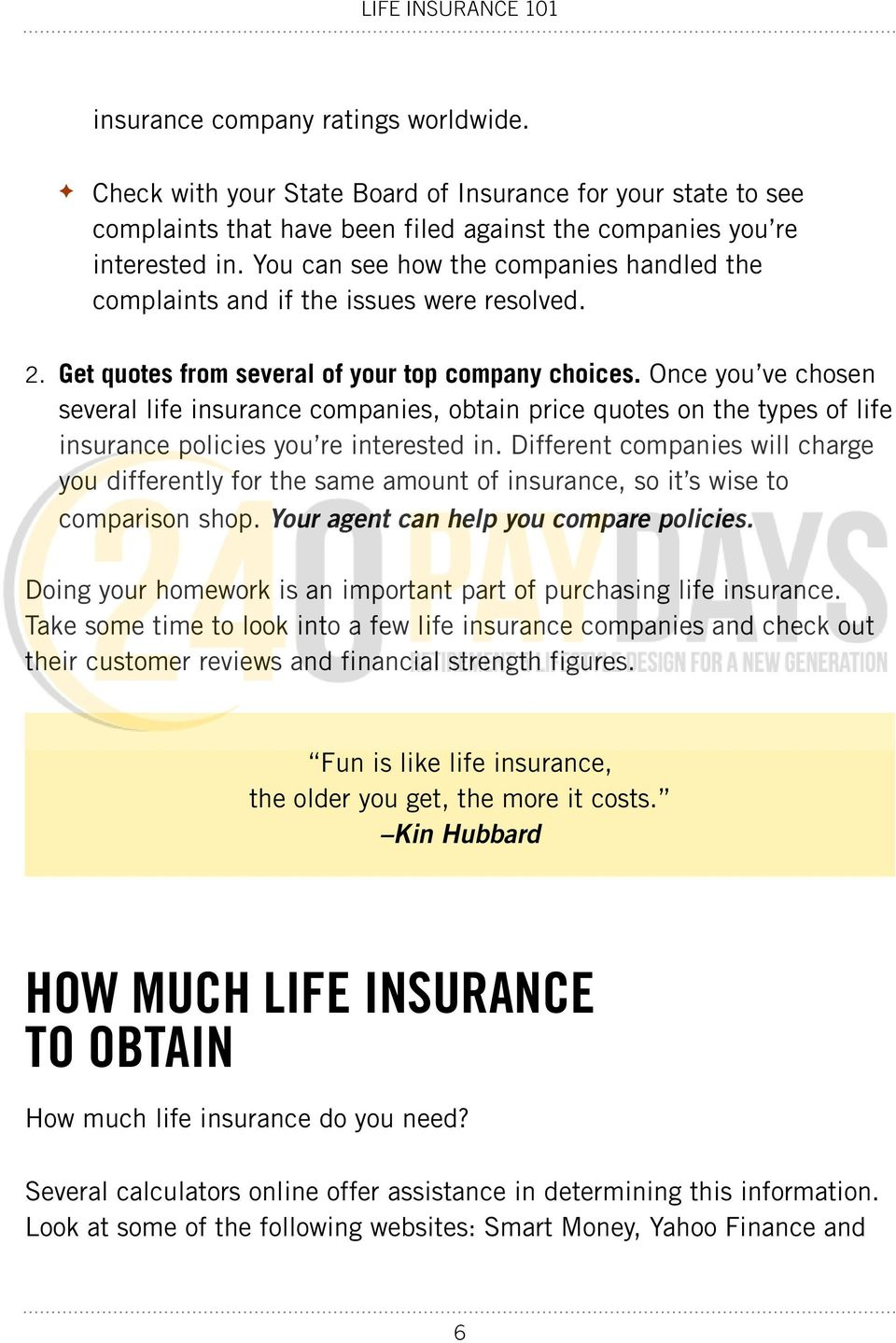 Once you ve chosen several life insurance companies, obtain price quotes on the types of life insurance policies you re interested in.