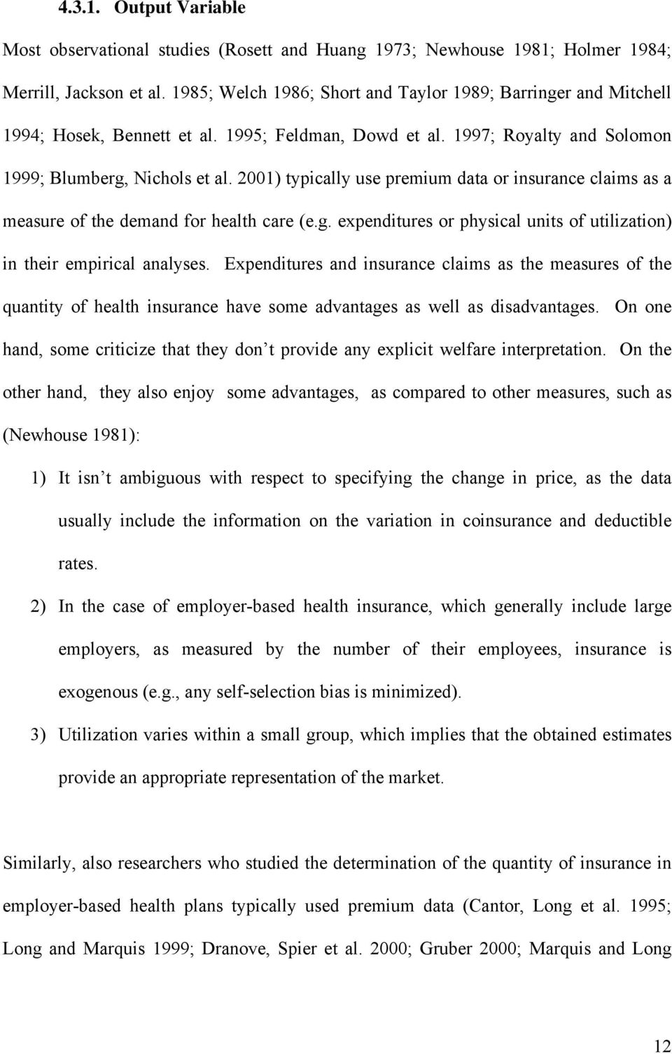 2001) typically use premium data or insurance claims as a measure of the demand for health care (e.g. expenditures or physical units of utilization) in their empirical analyses.