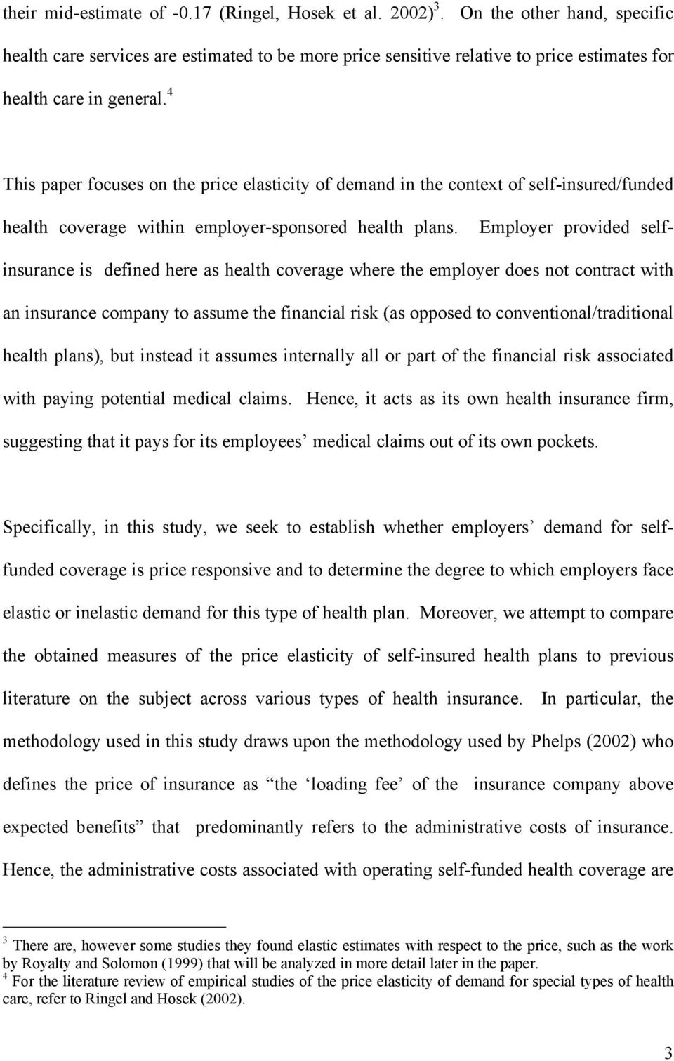 4 This paper focuses on the price elasticity of demand in the context of self-insured/funded health coverage within employer-sponsored health plans.