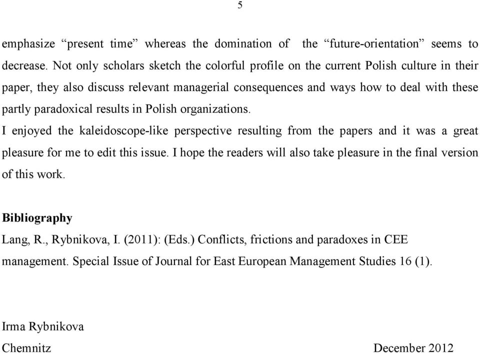 paradoxical results in Polish organizations. I enjoyed the kaleidoscope-like perspective resulting from the papers and it was a great pleasure for me to edit this issue.