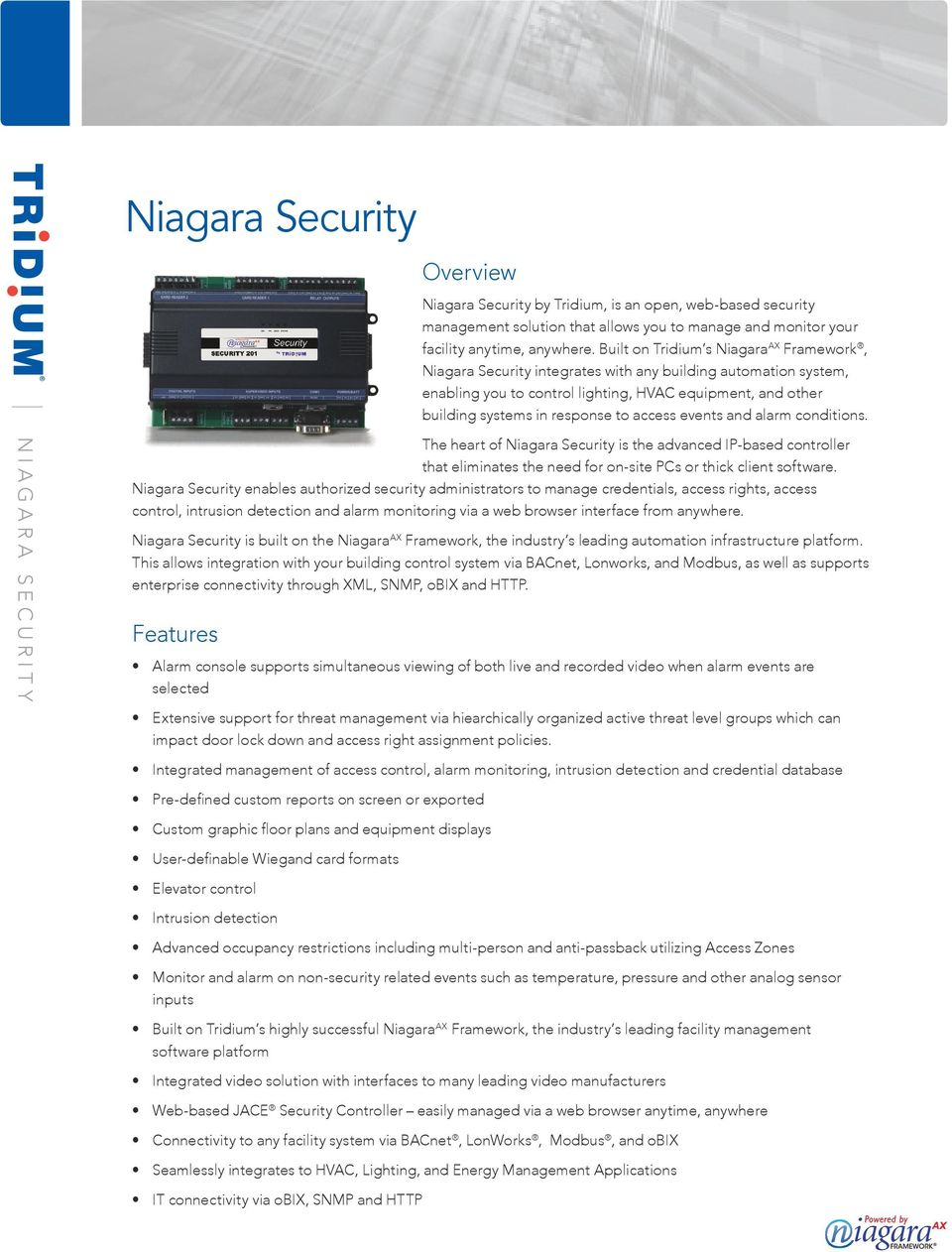 access events and alarm conditions. The heart of Niagara Security is the advanced IP-based controller that eliminates the need for on-site PCs or thick client software.