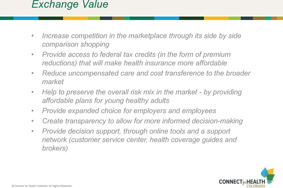 risk mix in the market - by providing affordable plans for young healthy adults Provide expanded choice for employers and employees Create transparency to allow