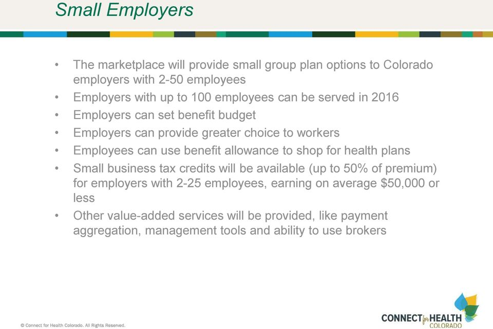allowance to shop for health plans Small business tax credits will be available (up to 50% of premium) for employers with 2-25 employees,