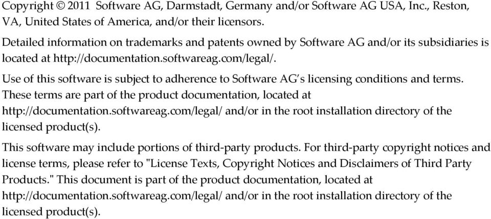Use of this software is subject to adherence to Software AG s licensing conditions and terms. These terms are part of the product documentation, located at http://documentation.softwareag.