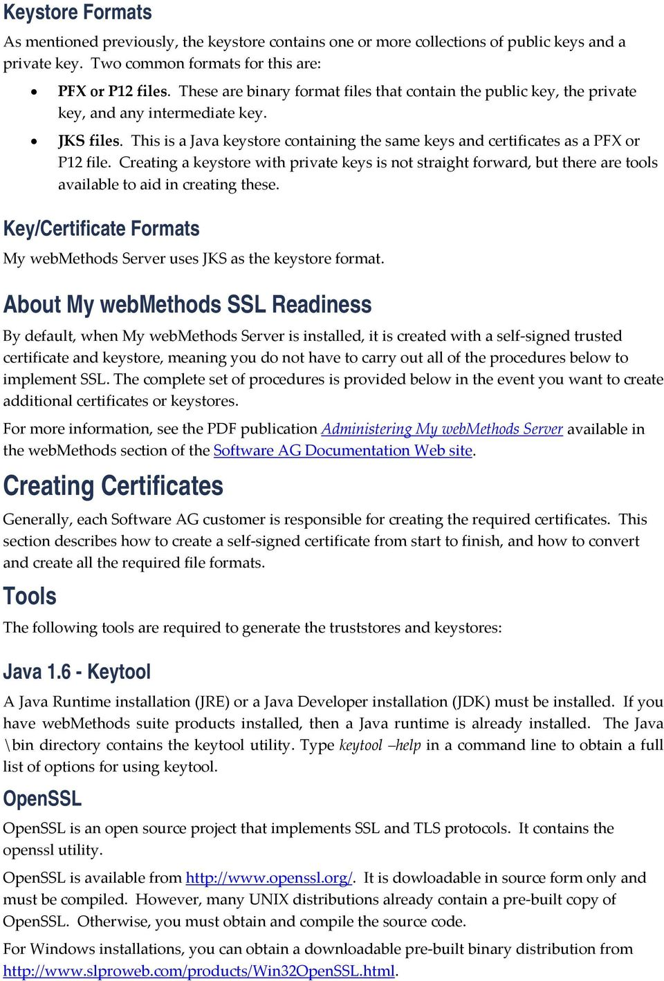 Creating a keystore with private keys is not straight forward, but there are tools available to aid in creating these. Key/Certificate Formats My webmethods Server uses JKS as the keystore format.