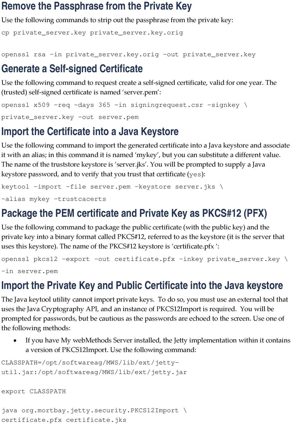 The (trusted) self-signed certificate is named server.pem : openssl x509 -req -days 365 -in signingrequest.csr -signkey \ private_server.key -out server.