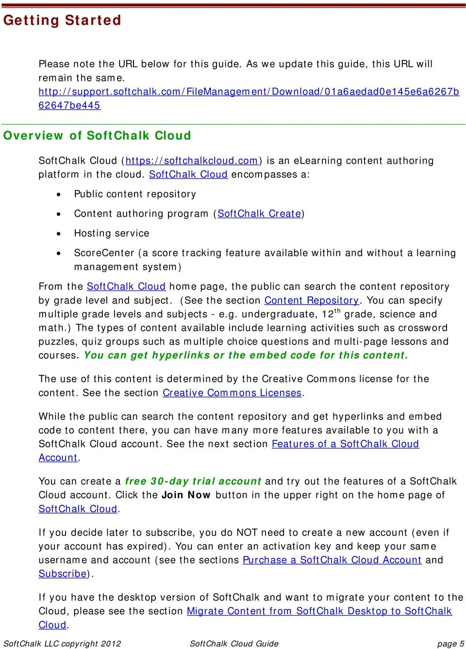 SoftChalk Cloud encompasses a: Public content repository Content authoring program (SoftChalk Create) Hosting service ScoreCenter (a score tracking feature available within and without a learning