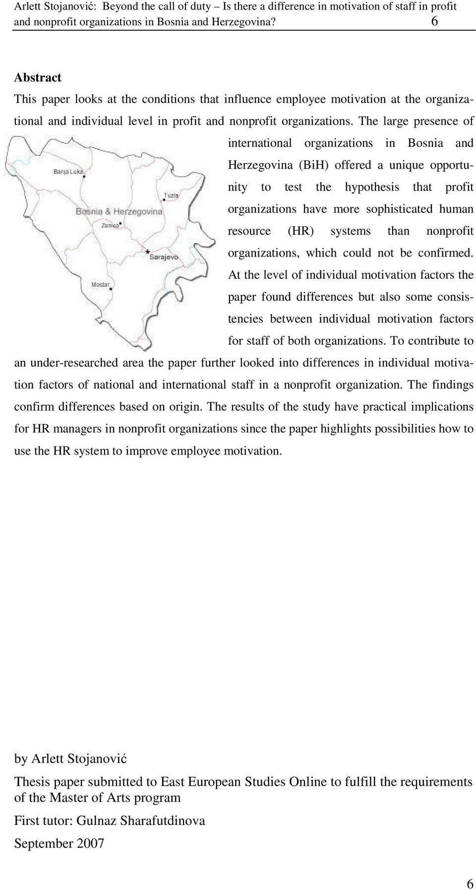 The large presence of international organizations in Bosnia and Herzegovina (BiH) offered a unique opportunity to test the hypothesis that profit organizations have more sophisticated human resource