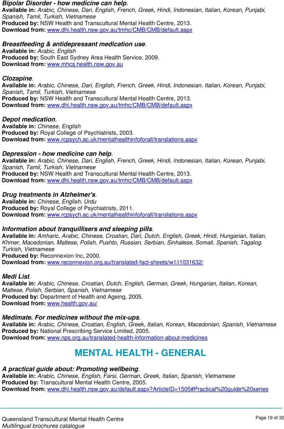 Download from: www.dhi.health.nsw.gov.au/tmhc/cmb/cmb/default.aspx Breastfeeding & antidepressant medication use. Produced by: South East Sydney Area Health Service, 2009. Clozapine.