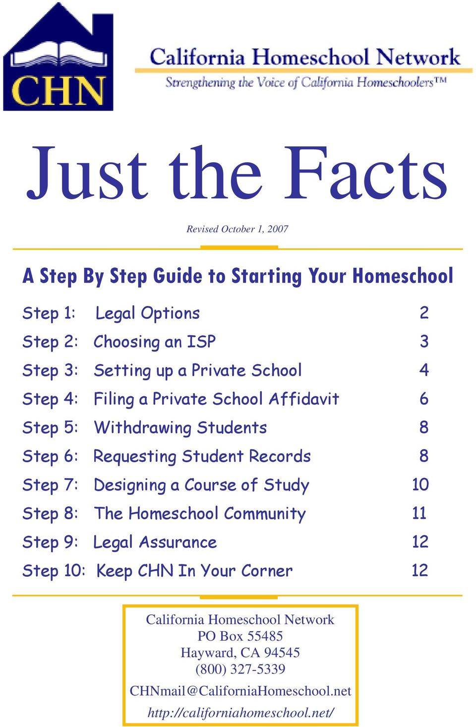 Records 8 Step 7: Designing a Course of Study 10 Step 8: The Homeschool Community 11 Step 9: Legal Assurance 12 Step 10: Keep CHN In Your