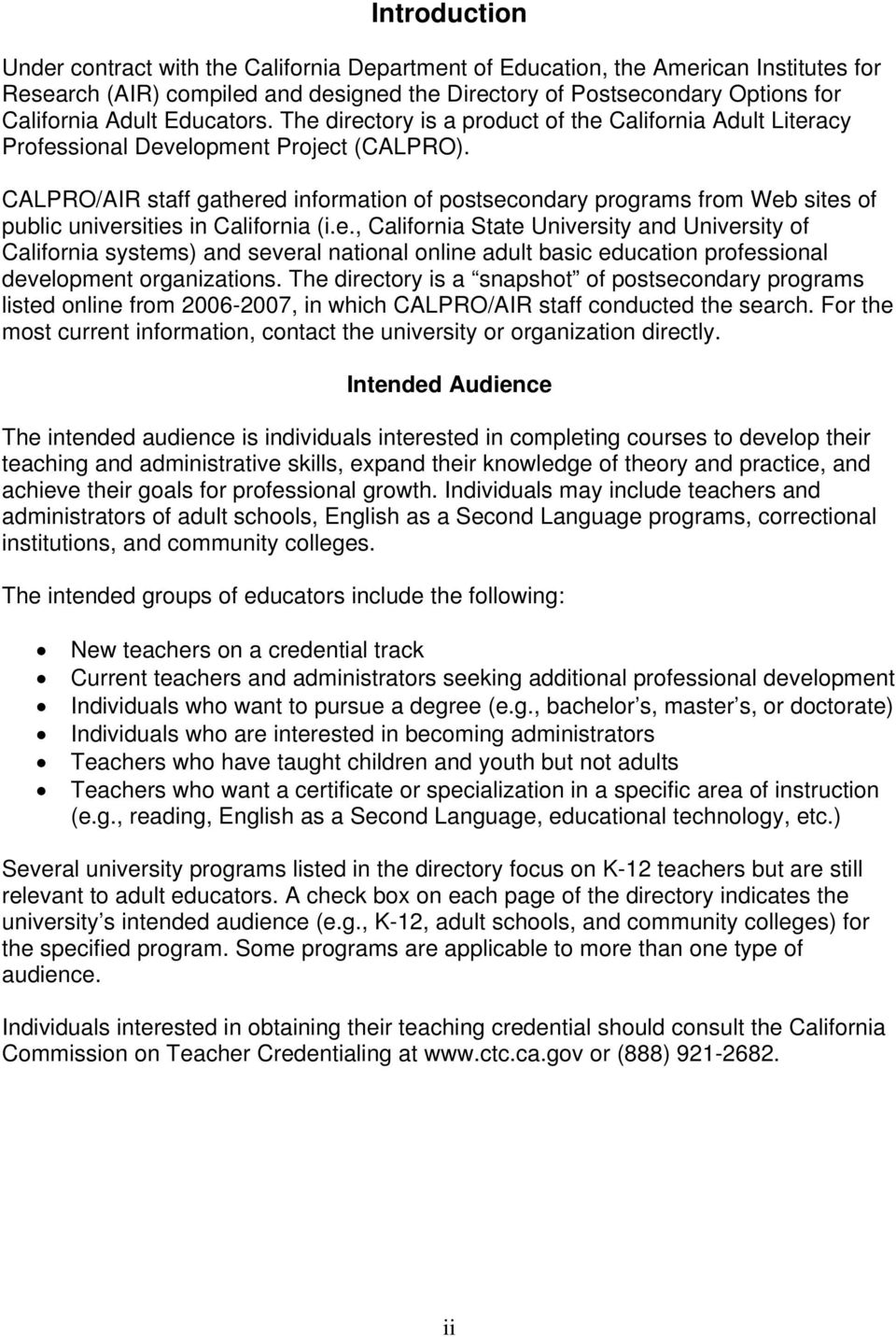 CALPRO/AIR staff gathered information of postsecondary programs from s of public universities in California (i.e., California State University and University of California systems) and several national online adult basic education professional development organizations.