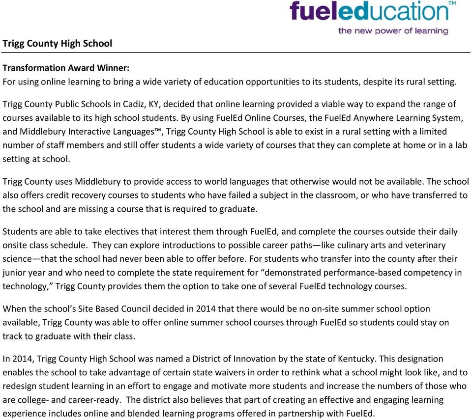 By using FuelEd Online Courses, the FuelEd Anywhere Learning System, and Middlebury Interactive Languages, Trigg County High School is able to exist in a rural setting with a limited number of staff