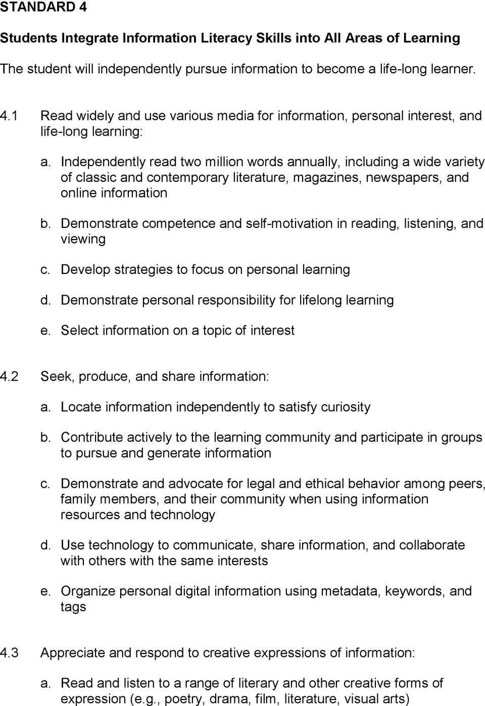 Demonstrate competence and self-motivation in reading, listening, and viewing c. Develop strategies to focus on personal learning d. Demonstrate personal responsibility for lifelong learning e.