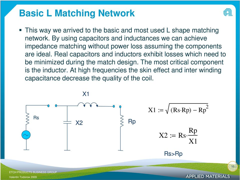 Real capacitors and inductors exhibit losses which need to be minimized during the match design.