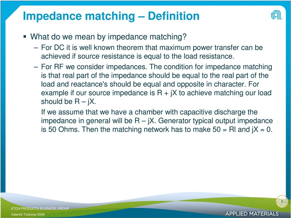 The condition for impedance matching is that real part of the impedance should be equal to the real part of the load and reactance's should be equal and opposite in character.