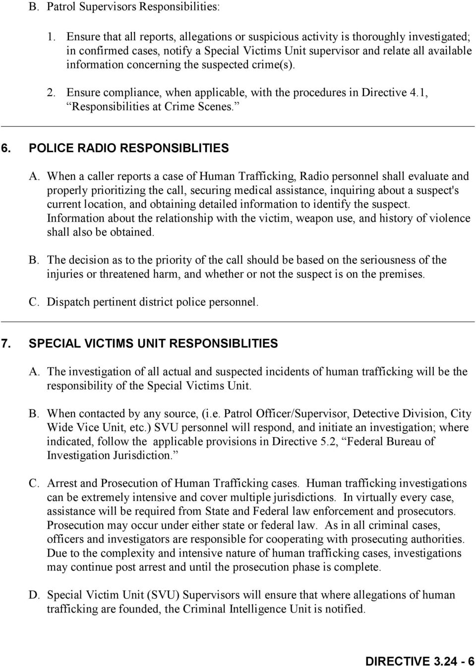 the suspected crime(s). 2. Ensure compliance, when applicable, with the procedures in Directive 4.1, Responsibilities at Crime Scenes. 6. POLICE RADIO RESPONSIBLITIES A.