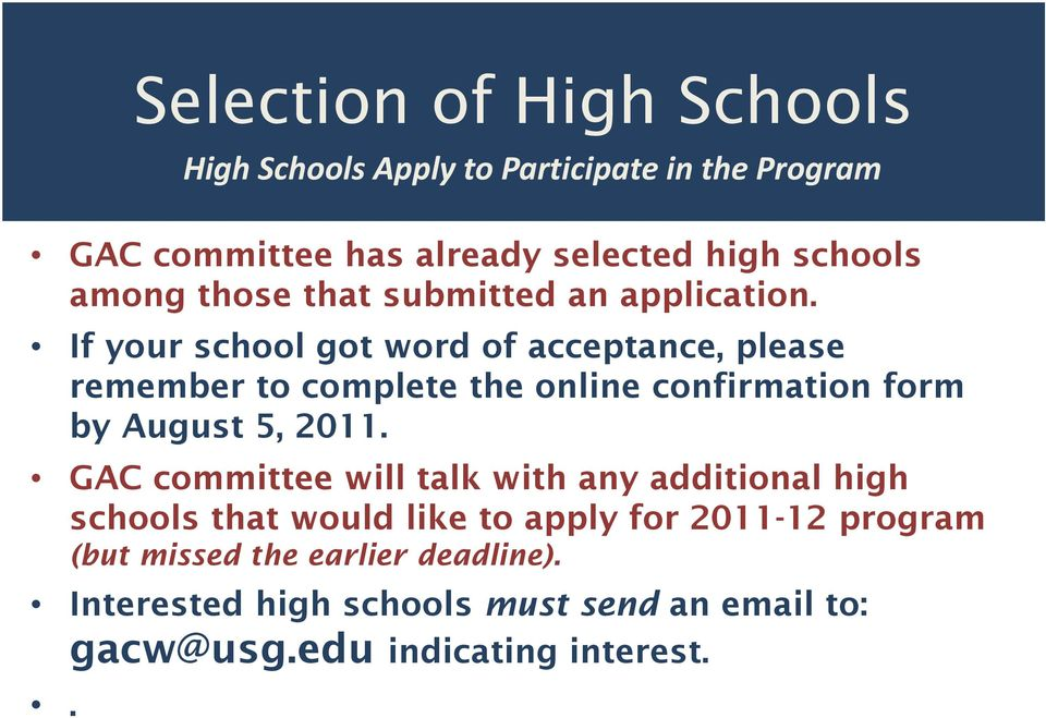 If your school got word of acceptance, please remember to complete the online confirmation form by August 5, 2011.