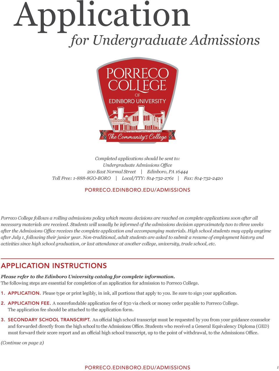 EDU/ADMISSIONS Porreco College follows a rolling admissions policy which means decisions are reached on complete applications soon after all necessary materials are received.