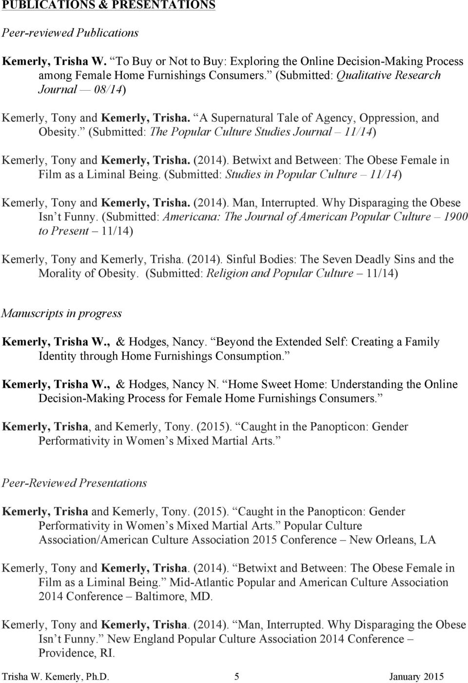 (Submitted: The Popular Culture Studies Journal 11/14) Kemerly, Tony and Kemerly, Trisha. (2014). Betwixt and Between: The Obese Female in Film as a Liminal Being.