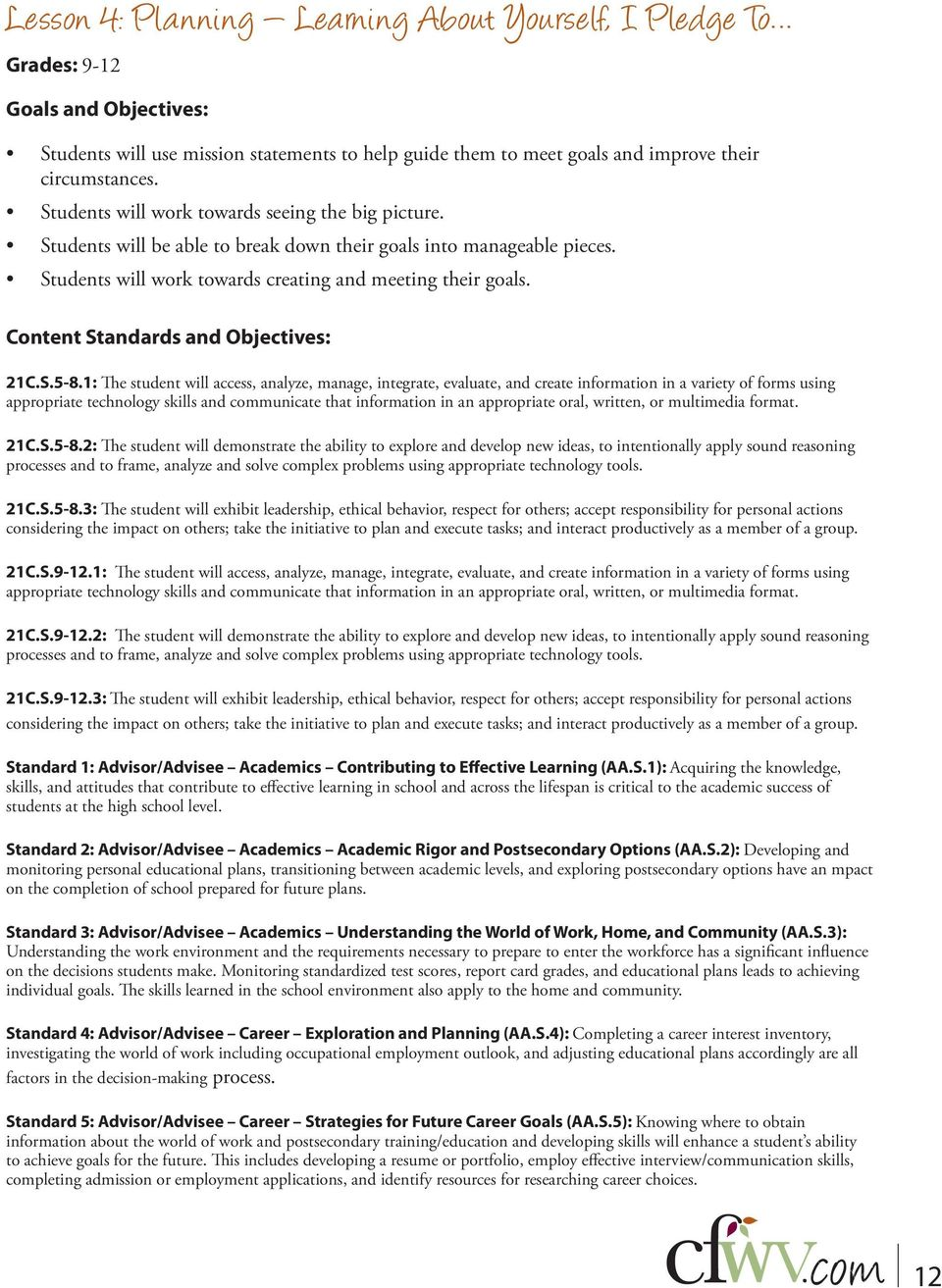Content Standards and Objectives: 21C.S.5-8.1: The student will access, analyze, manage, integrate, evaluate, and create information in a variety of forms using 21C.S.5-8.2: The student will demonstrate the ability to explore and develop new ideas, to intentionally apply sound reasoning 21C.