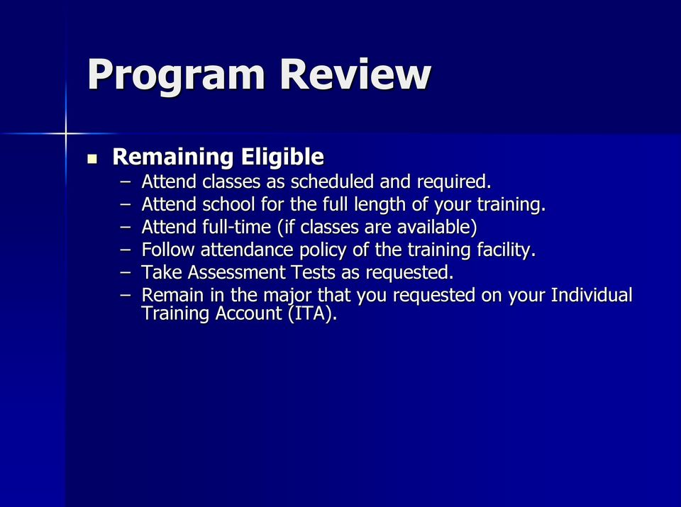 Attend full-time (if classes are available) Follow attendance policy of the training