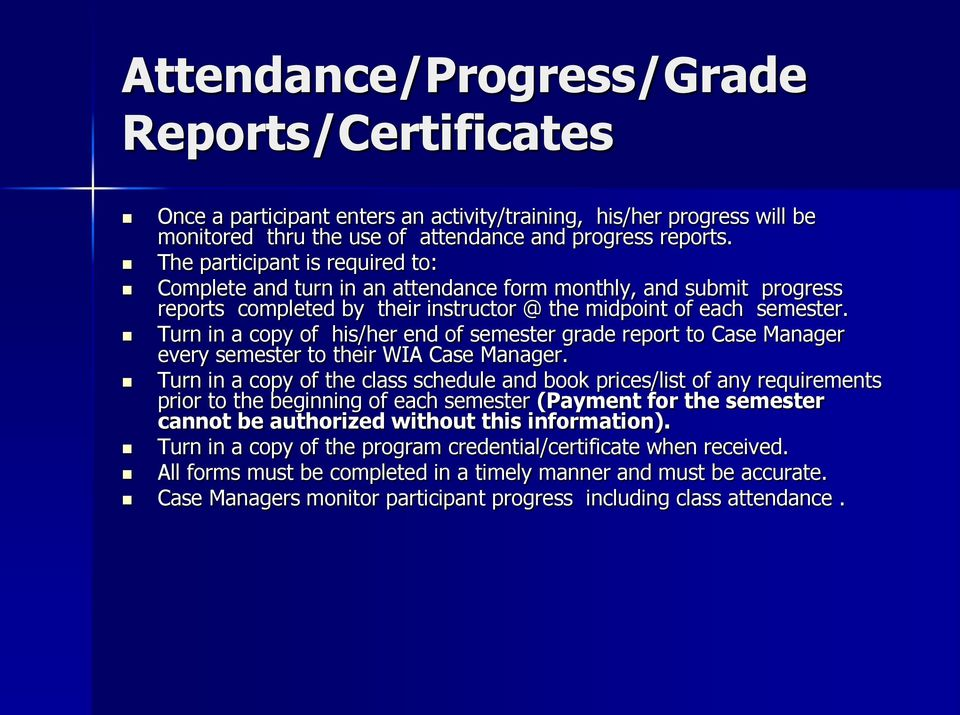 Turn in a copy of his/her end of semester grade report to Case Manager every semester to their WIA Case Manager.