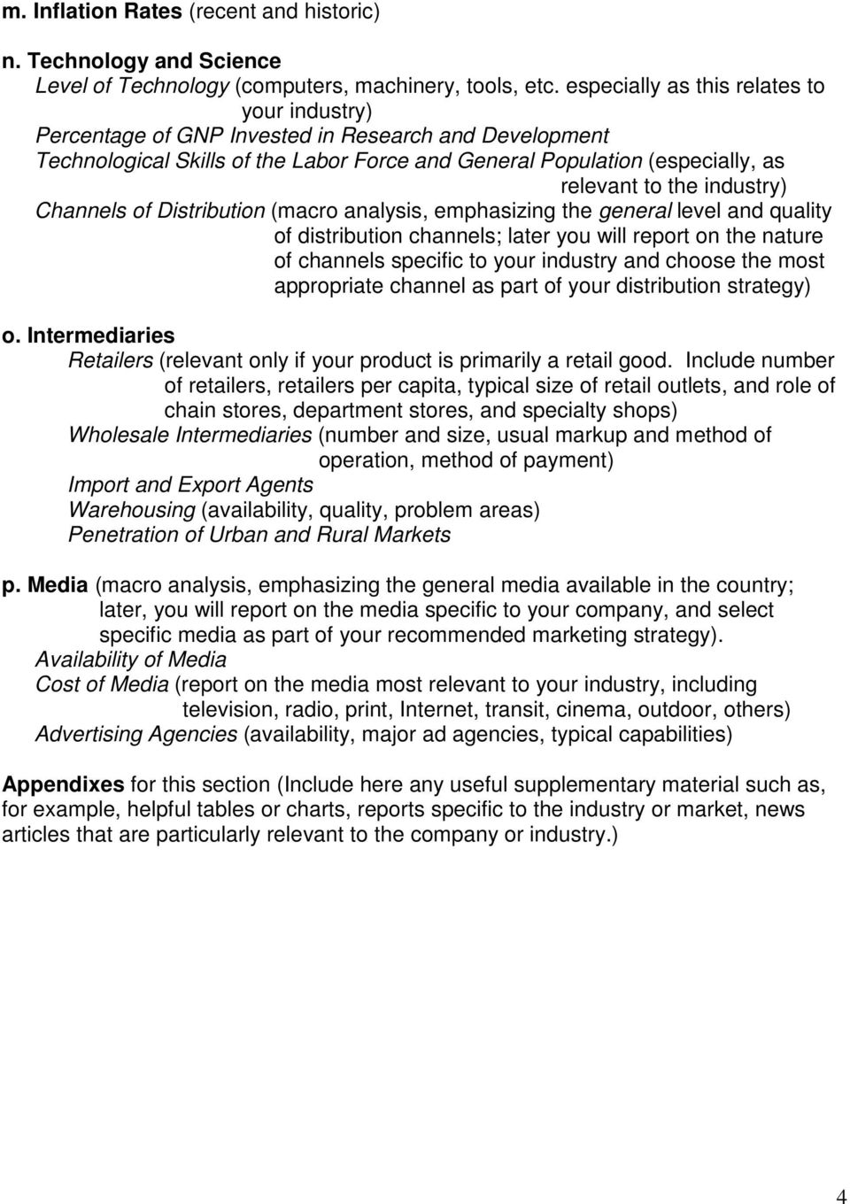 industry) Channels of Distribution (macro analysis, emphasizing the general level and quality of distribution channels; later you will report on the nature of channels specific to your industry and