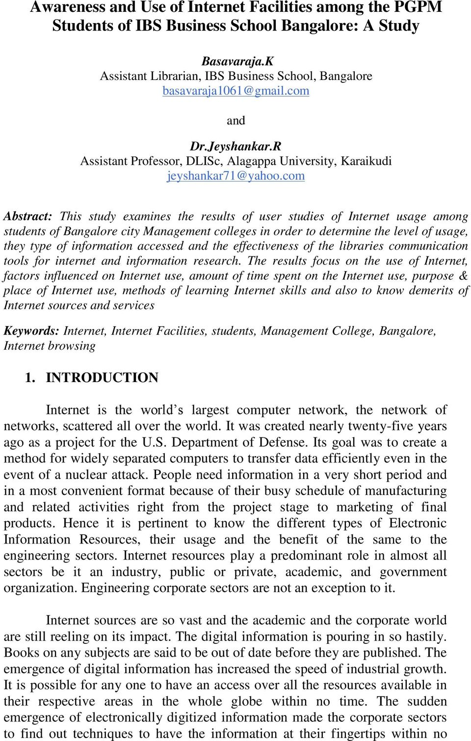 com Abstract: This study examines the results of user studies of Internet usage among students of Bangalore city Management colleges in order to determine the level of usage, they type of information