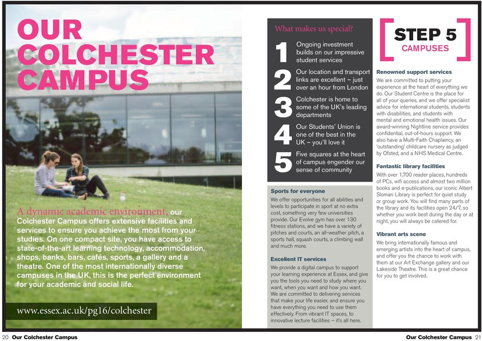 One of the most internationally diverse campuses in the UK, this is the perfect environment for your academic and social life. www.essex.ac.uk/pg16/colchester What makes us special?