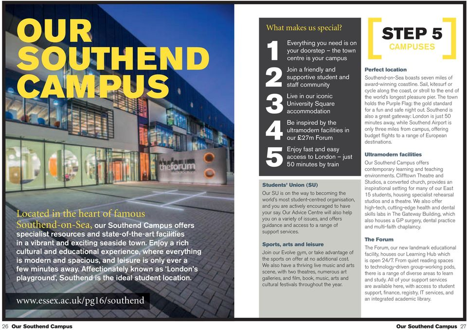Affectionately known as London s playground, Southend is the ideal student location. www.essex.ac.uk/pg16/southend What makes us special?