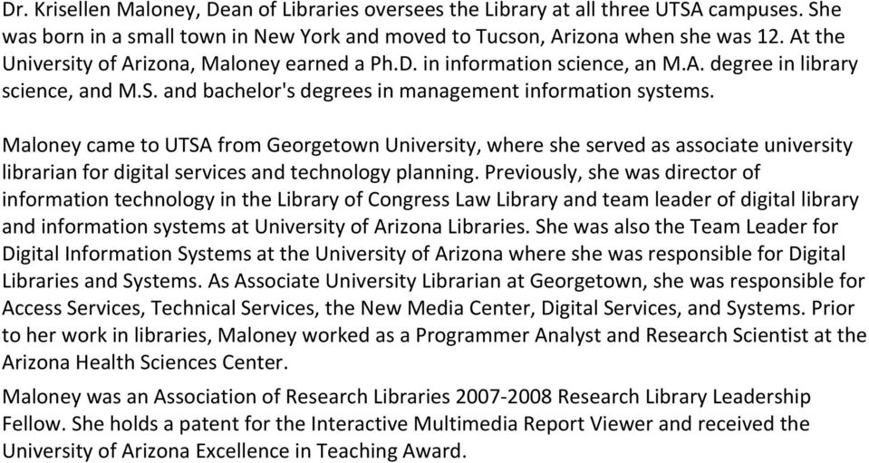 Maloney came to UTSA from Georgetown University, where she served as associate university librarian for digital services and technology planning.