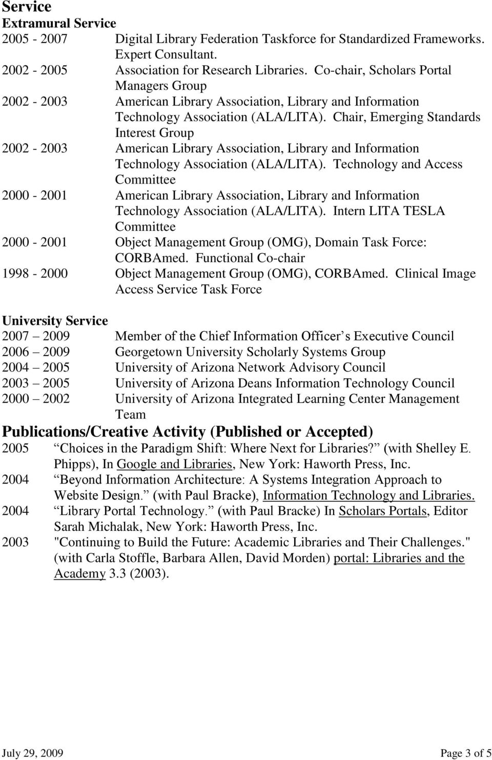 Chair, Emerging Standards Interest Group 2002-2003 American Library Association, Library and Information Technology Association (ALA/LITA).
