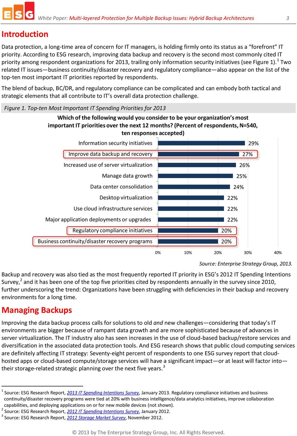 According to ESG research, improving data backup and recovery is the second most commonly cited IT priority among respondent organizations for 2013, trailing only information security initiatives