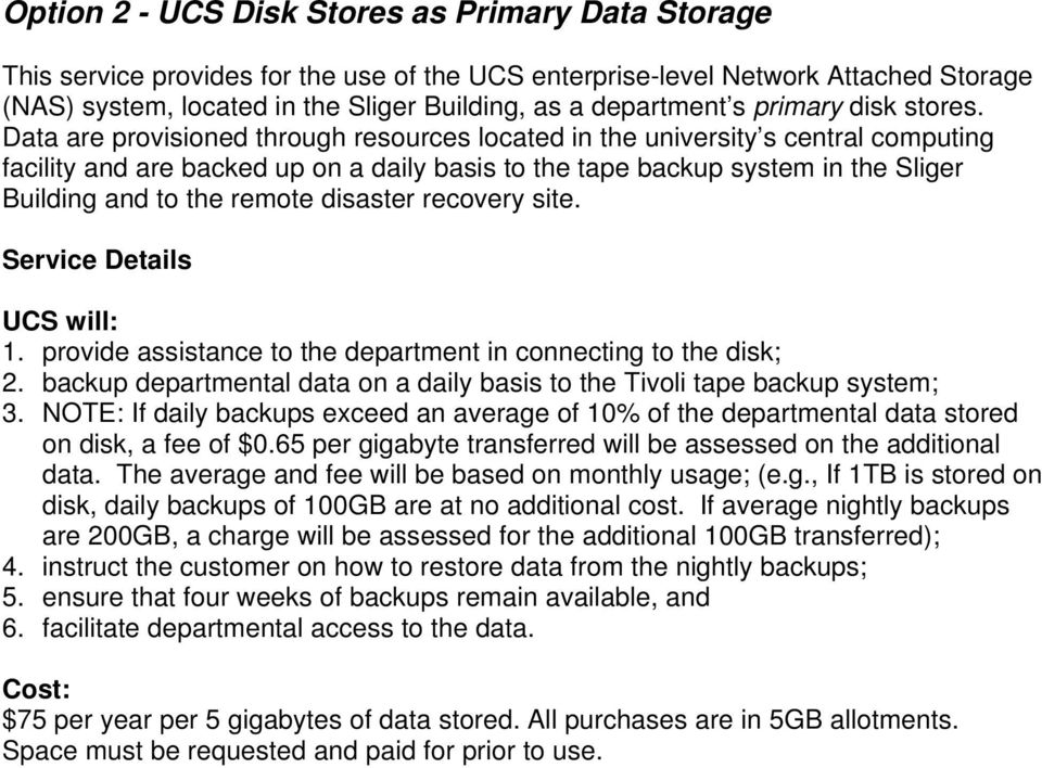 Data are provisioned through resources located in the university s central computing facility and are backed up on a daily basis to the tape backup system in the Sliger Building and to the remote