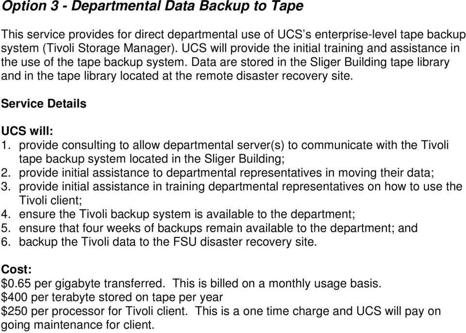 Data are stored in the Sliger Building tape library and in the tape library located at the remote disaster recovery site. 1.