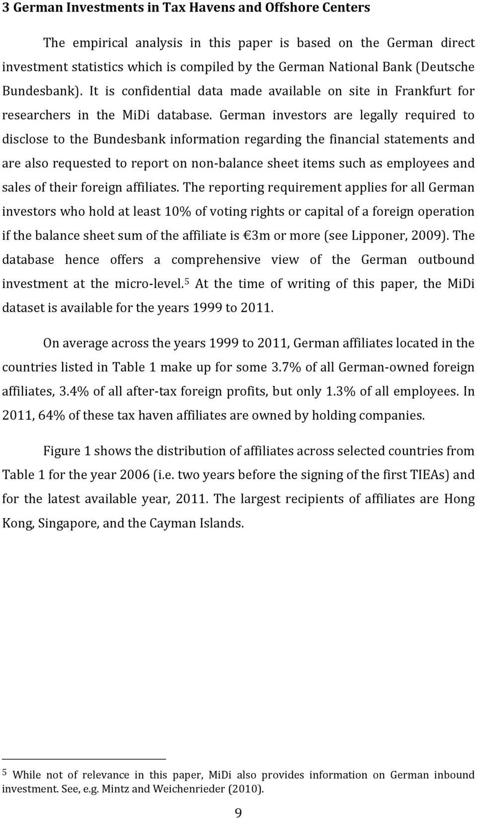 German investors are legally required to disclose to the Bundesbank information regarding the financial statements and are also requested to report on non-balance sheet items such as employees and