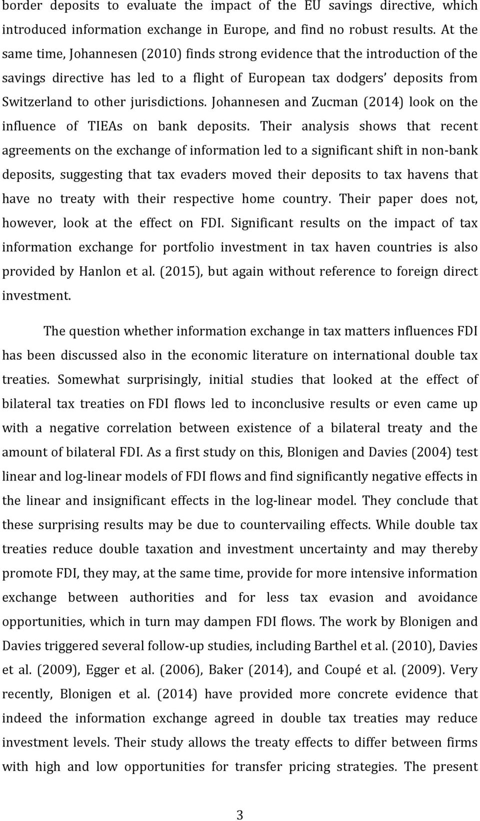 Johannesen and Zucman (2014) look on the influence of TIEAs on bank deposits.