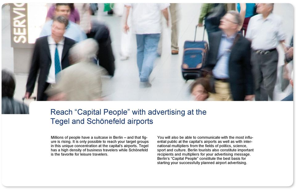 Tegel has a high density of business travelers while Schönefeld is the favorite for leisure travelers.