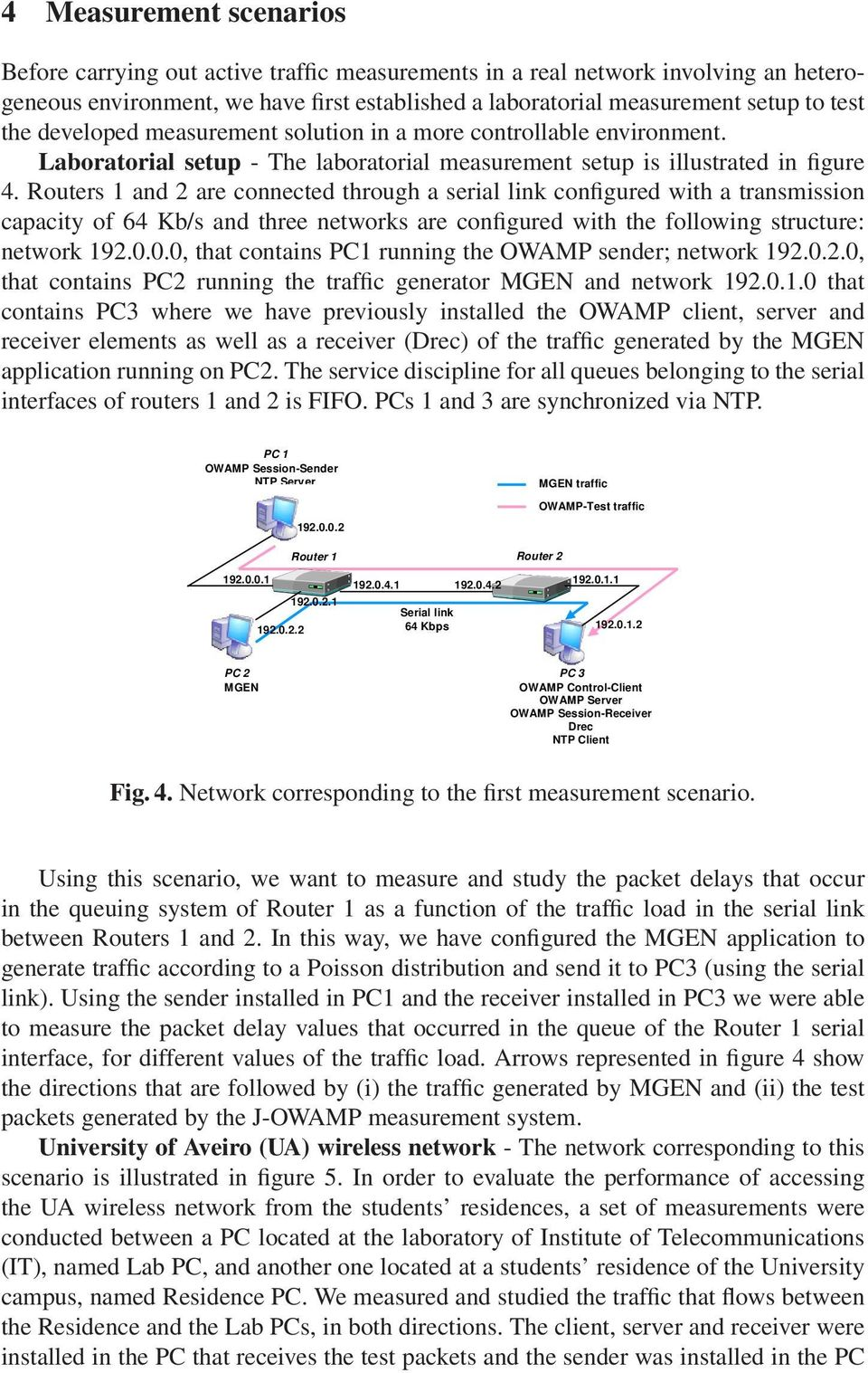 Routers 1 and 2 are connected through a serial link configured with a transmission capacity of 64 Kb/s and three networks are configured with the following structure: network 192.0.