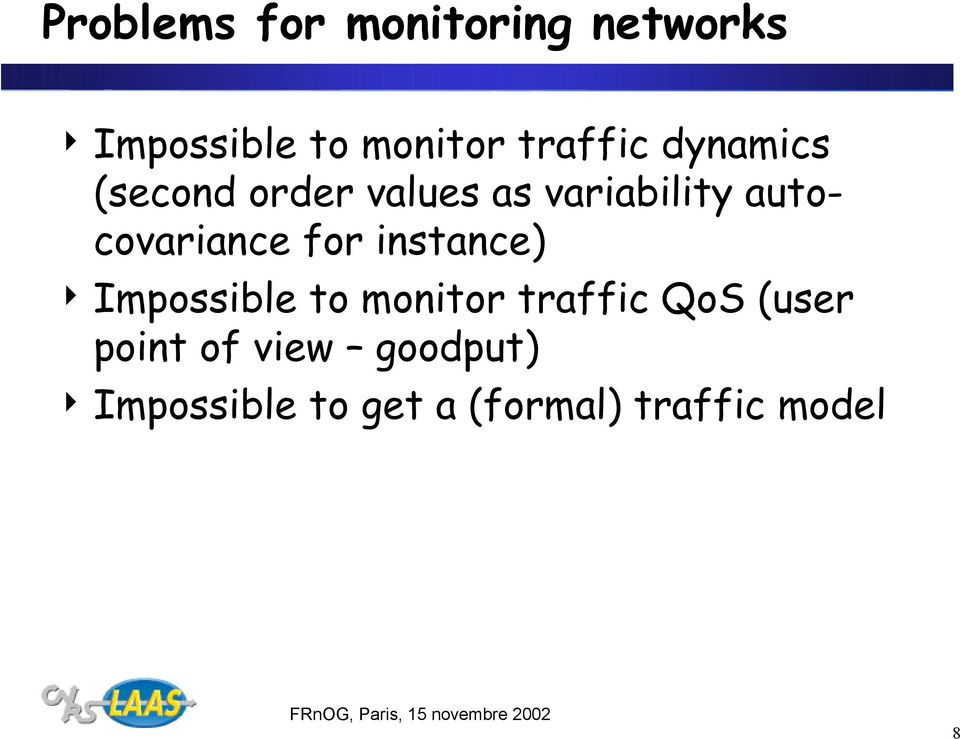 autocovariance for instance) 4 Impossible to monitor traffic