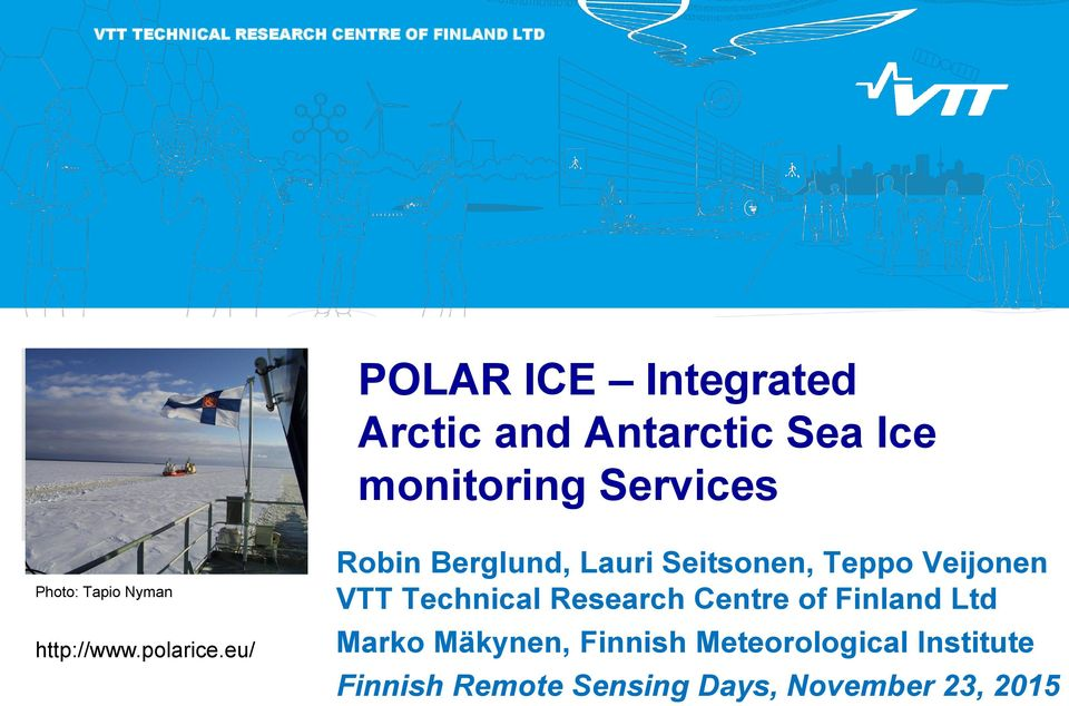 eu/ POLAR ICE Integrated Arctic and Antarctic Sea Ice monitoring Services Robin Berglund, Lauri
