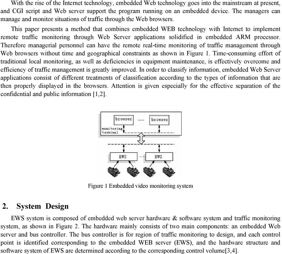 This paper presents a method that combines embedded WEB technology with Internet to implement remote traffic monitoring through Web Server applications solidified in embedded ARM processor.