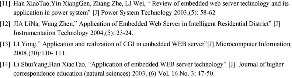 Technology 2004,(5): 23-24. [13] LI Yong, Application and realization of CGI in embedded WEB server [J].Microcomputer Information, 2008,(30):110-111.