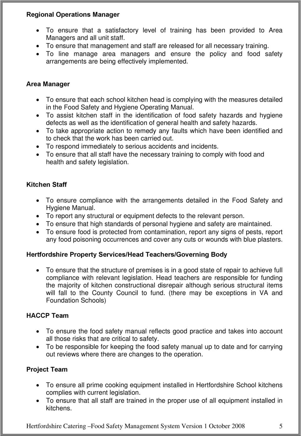 Area Manager To ensure that each school kitchen head is complying with the measures detailed in the Food Safety and Hygiene Operating Manual.