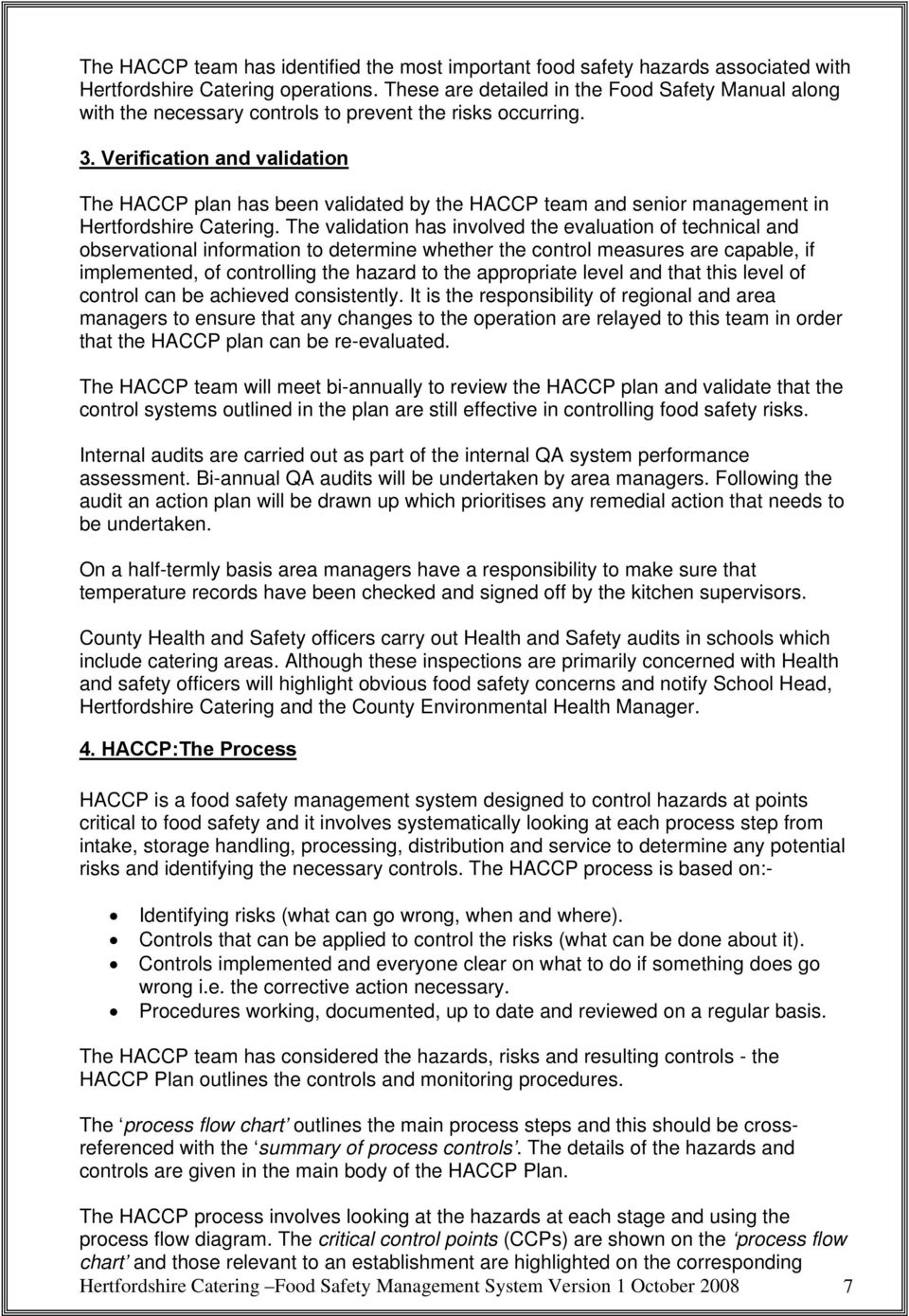 Verification and validation The HACCP plan has been validated by the HACCP team and senior management in Hertfordshire Catering.