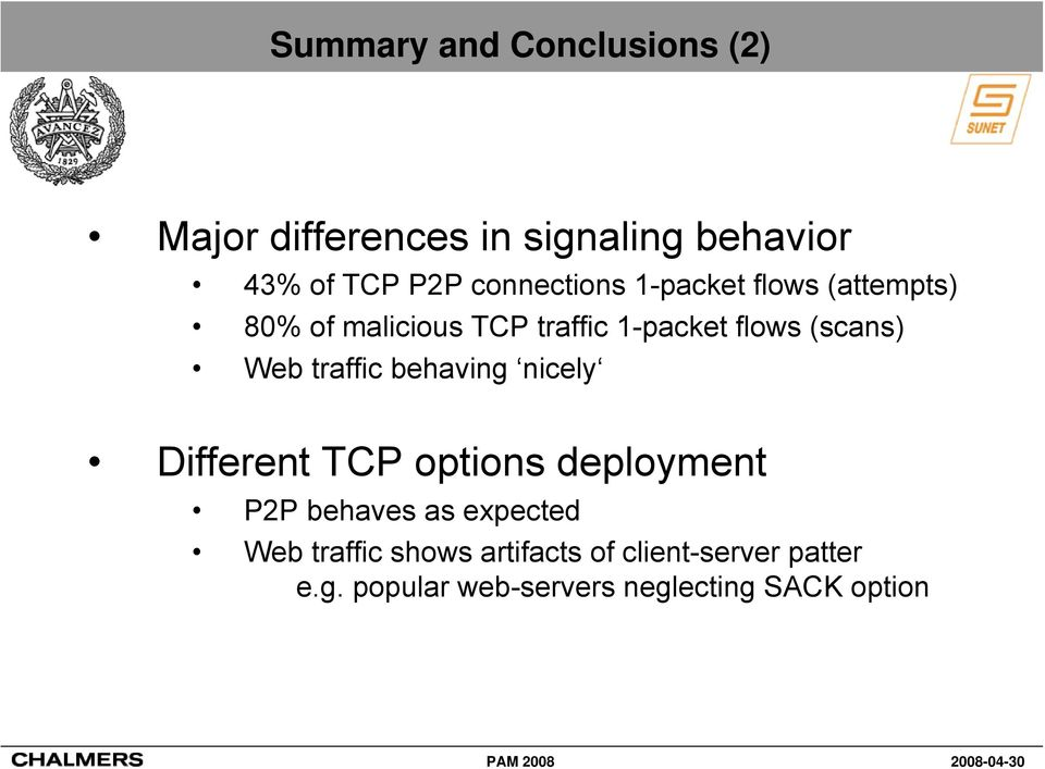 Web traffic behaving nicely Different TCP options deployment P2P behaves as expected Web