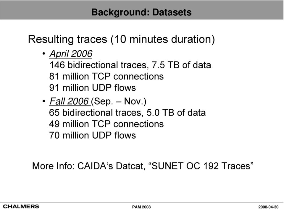 5 TB of data 81 million TCP connections 91 million UDP flows Fall 2006 (Sep.