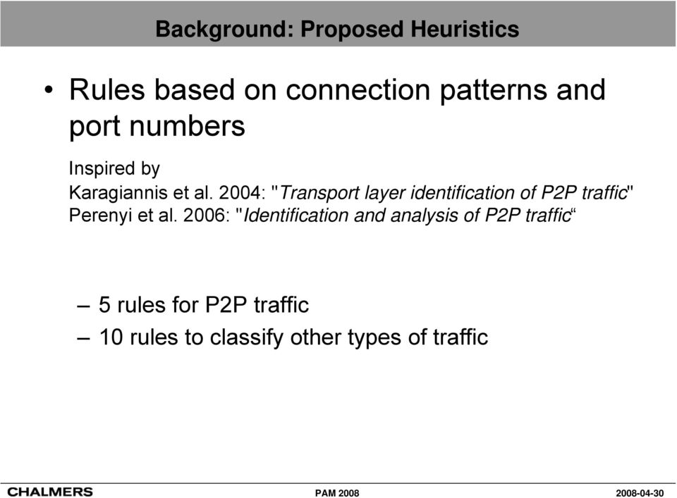 "2004: ""Transport layer identification of P2P traffic"" Perenyi et al."